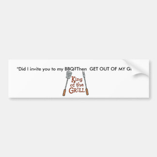 king-of-grill-th, ''Did I invite you to my BBQ?... Bumper Stickers