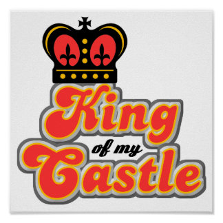 King Of My Castle Funny Poster