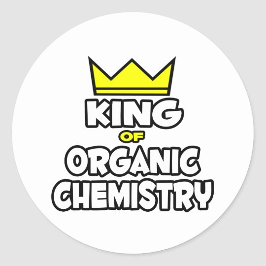 King of Organic Chemistry Classic Round Sticker