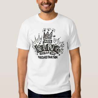 King Of Procrastination Shirts
