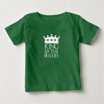 King of the Bullies, #Bullies Baby T-Shirt
