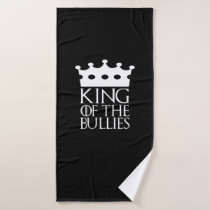 King of the Bullies, #Bullies Bath Towel