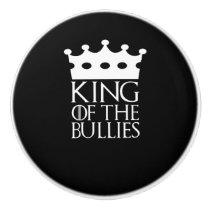 King of the Bullies, #Bullies Ceramic Knob