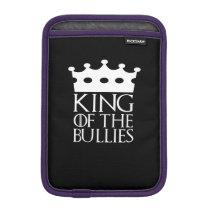 King of the Bullies, #Bullies iPad Mini Sleeve
