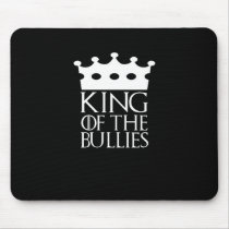 King of the Bullies, #Bullies Mouse Pad