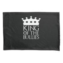 King of the Bullies, #Bullies Pillow Case