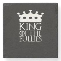 King of the Bullies, #Bullies Stone Coaster