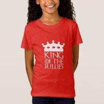 King of the Bullies, #Bullies T-Shirt