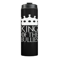King of the Bullies, #Bullies Thermal Tumbler