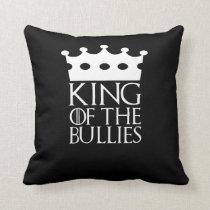 King of the Bullies, #Bullies Throw Pillow