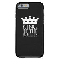 King of the Bullies, #Bullies Tough iPhone 6 Case