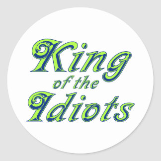 King of the Idiots Classic Round Sticker