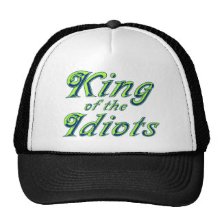 King of the Idiots Trucker Hat
