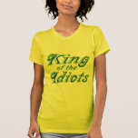 King of the Idiots T Shirt
