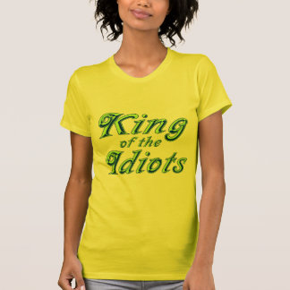 King of the Idiots T-Shirt