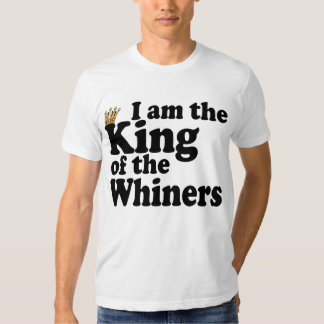 King of the whiners T-Shirt