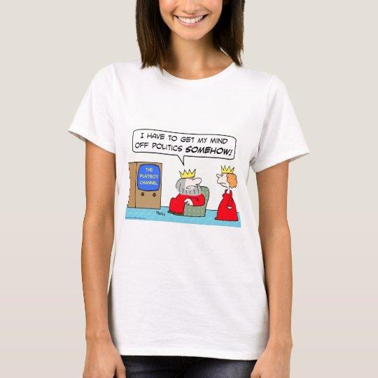 king playboy channel mind off politics queen T-Shirt