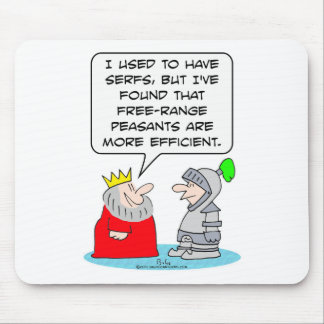 King prefers peasants to serfs. mouse pad