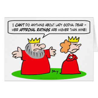 king queen lady godiva approval ratings cards