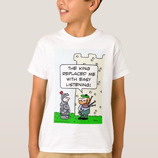 King replaced bagpiper with easy listening. T-Shirt