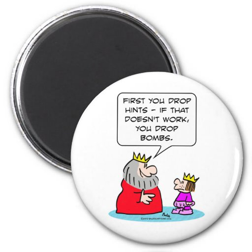 king tells prince, drop hints, and then bombs. 2 inch round magnet