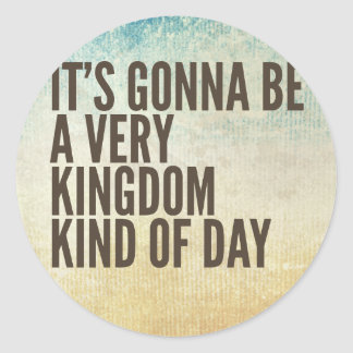 Kingdom Kinda Day Classic Round Sticker