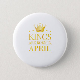 Kings are born in april Gold Foil Edition Pinback Button