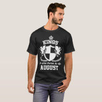 KINGS ARE BORN IN AUGUST T-Shirt