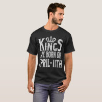 Kings Are Born On April 11th Funny Birthday T-Shirt