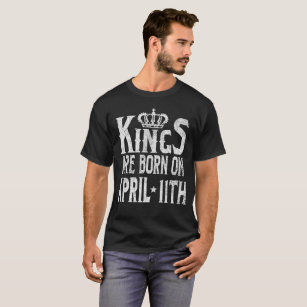 Kings Are Born On April 11th Funny Birthday T Shirt