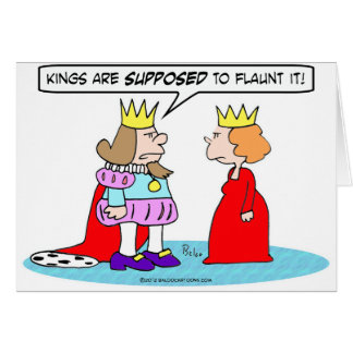 Kings are supposed to flaunt it. card