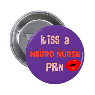 Kiss a Neuro Nurse PRN T-shirts and Gifts 2 Inch Round Button
