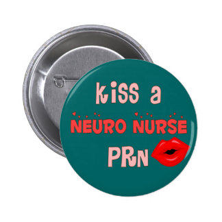 """Kiss a Neuro Nurse PRN"" T-Shirts and Gifts 2 Inch Round Button"