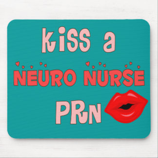 """""""Kiss a Neuro Nurse PRN"""" T-Shirts and Gifts Mouse Pad"""