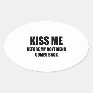 Kiss Me Before My Boyfriend Comes Back Oval Sticker
