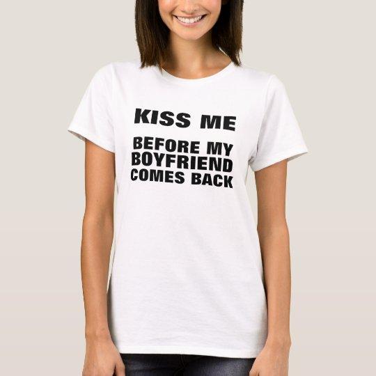 Kiss me, before my boyfriend comes back! T-Shirt