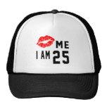 Kiss Me I Am 25 Trucker Hat
