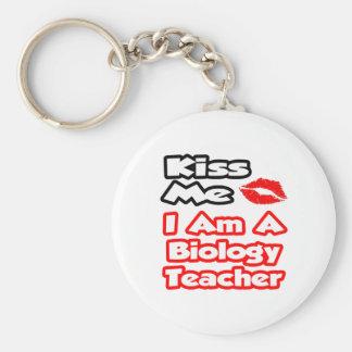 Kiss Me...I Am A Biology Teacher Key Chains