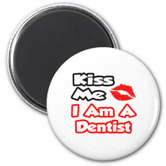 Kiss Me...I Am A Dentist 2 Inch Round Magnet