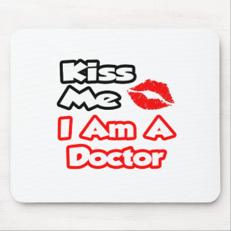 Kiss Me...I Am A Doctor Mouse Pad