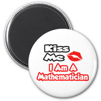 Kiss Me...I Am A Mathematician 2 Inch Round Magnet
