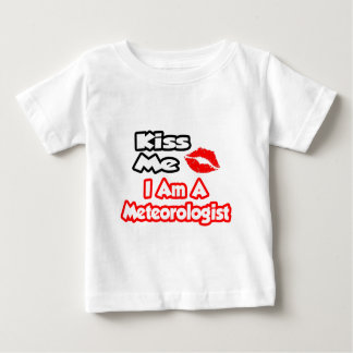 Kiss Me...I Am A Meteorologist Baby T-Shirt