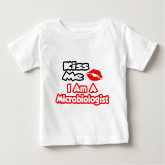 Kiss Me...I Am A Microbiologist Baby T-Shirt