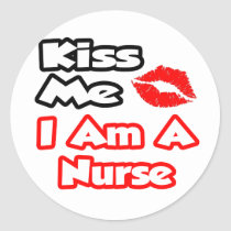 Kiss Me...I Am A Nurse Classic Round Sticker