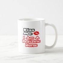 Kiss Me...I Am A Pediatric Nurse Coffee Mug