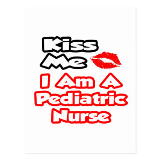 Kiss Me...I Am A Pediatric Nurse Postcard