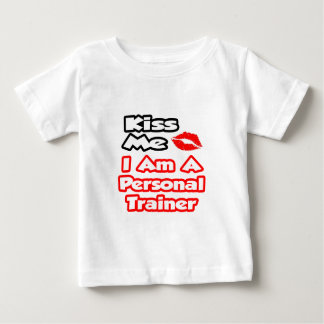 Kiss Me...I Am A Personal Trainer Baby T-Shirt