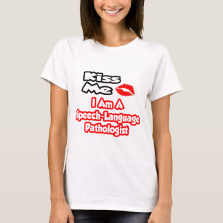 Kiss Me...I Am A Speech-Language Pathologist T-Shirt