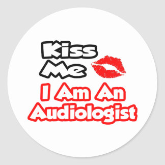 Kiss Me...I Am An Audiologist Classic Round Sticker