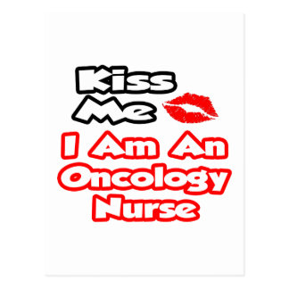 Kiss Me...I Am An Oncology Nurse Postcard